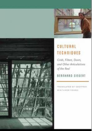 Bernhard Siegert, Cultural Techniques: Grids, Filters, Doors and Other Articulations of the Real